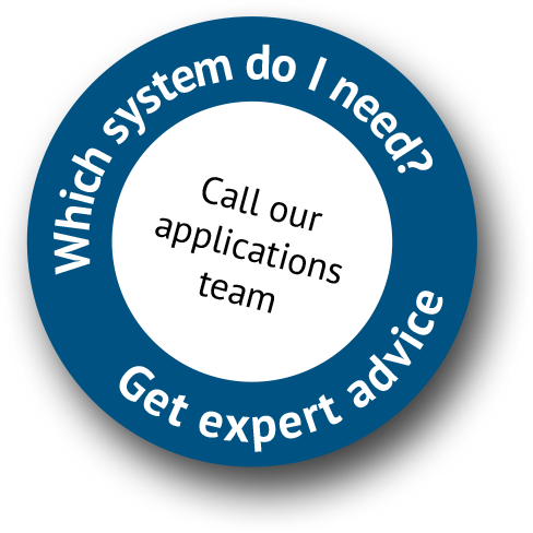 Which system do I need? Get expert advice - Call our applications team